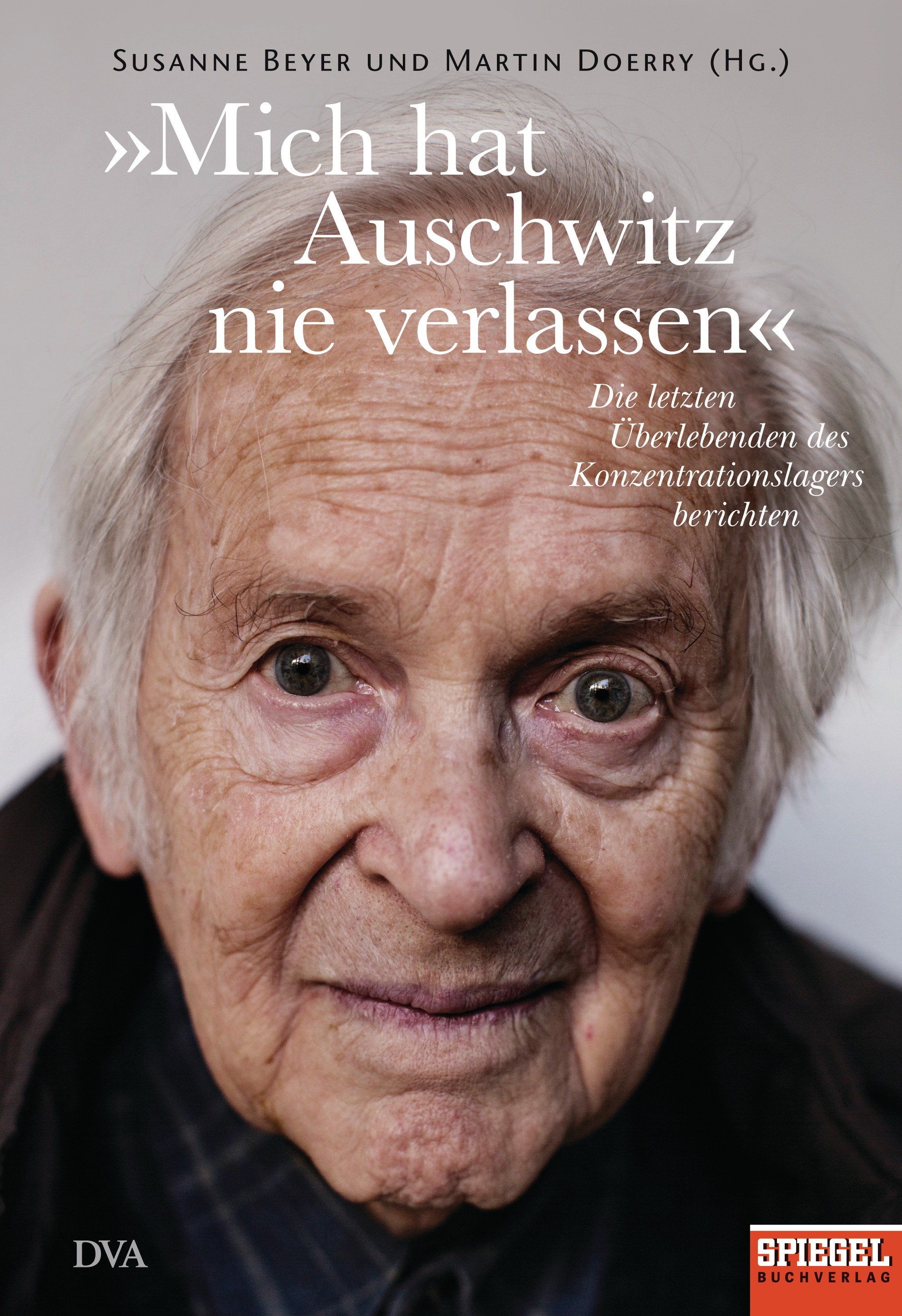 Rezension: Susanne Beyer und Martin Doerry (Hrsg.), Mich hat Auschwitz nie verlassen – Überlebende des Konzentrationslagers berichten